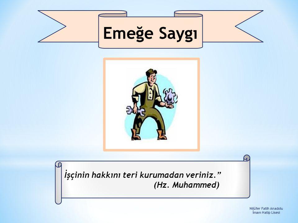 """İşçinin hakkını teri kurumadan veriniz."""" (Hz. Muhammed) Emeğe Saygı Nilüfer Fatih Anadolu İmam Hatip Lisesi"""