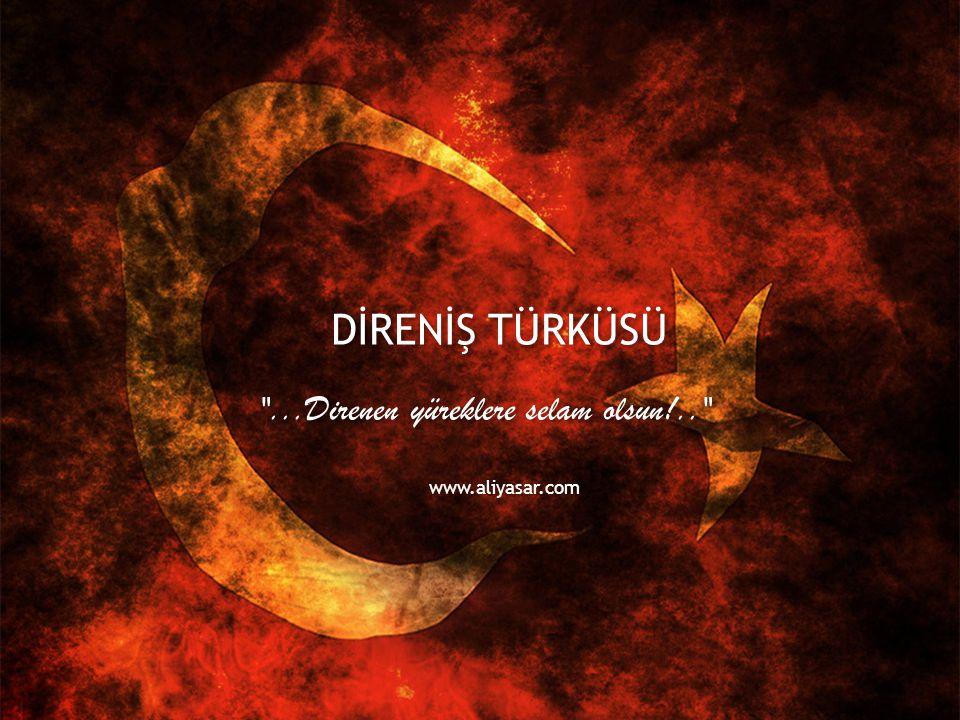 ...Direnen yüreklere selam olsun!.. www.aliyasar.com DİRENİŞ TÜRKÜSÜ