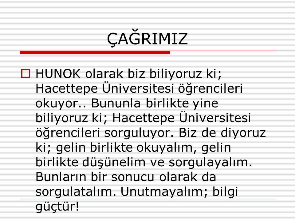 ÇAĞRIMIZ  HUNOK olarak biz biliyoruz ki; Hacettepe Üniversitesi öğrencileri okuyor..