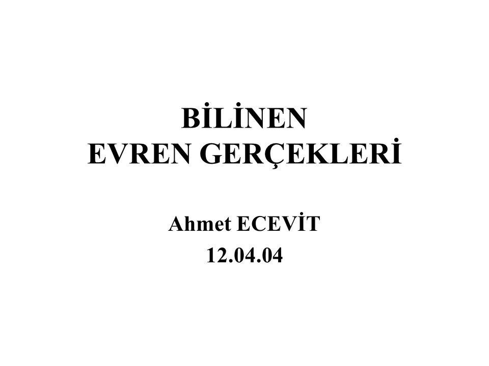 BİLİNEN EVREN GERÇEKLERİ Ahmet ECEVİT 12.04.04