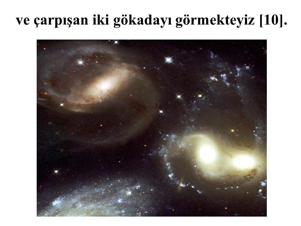 ve çarpışan iki gökadayı görmekteyiz [10].