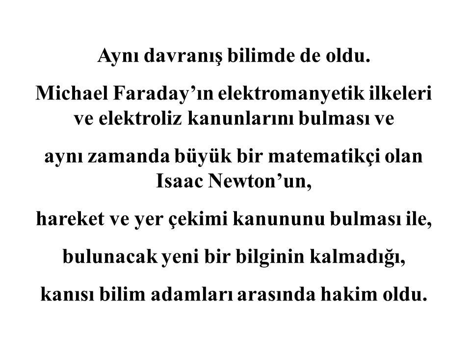 Aynı davranış bilimde de oldu. Michael Faraday'ın elektromanyetik ilkeleri ve elektroliz kanunlarını bulması ve aynı zamanda büyük bir matematikçi ola