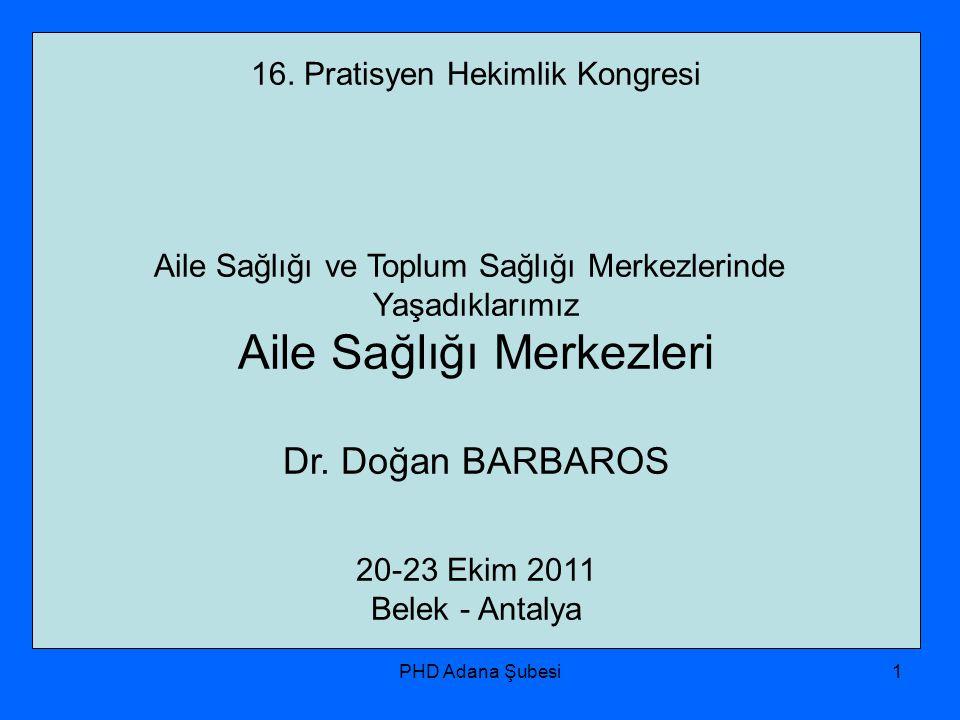 PHD Adana Şubesi1 16. Pratisyen Hekimlik Kongresi Aile Sağlığı ve Toplum Sağlığı Merkezlerinde Yaşadıklarımız Aile Sağlığı Merkezleri Dr. Doğan BARBAR
