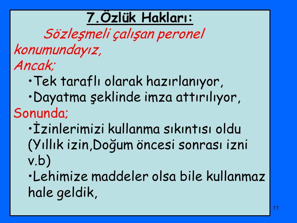 PHD Adana Şubesi11 7.Özlük Hakları: Sözleşmeli çalışan peronel konumundayız, Ancak; Tek taraflı olarak hazırlanıyor, Dayatma şeklinde imza attırılıyor