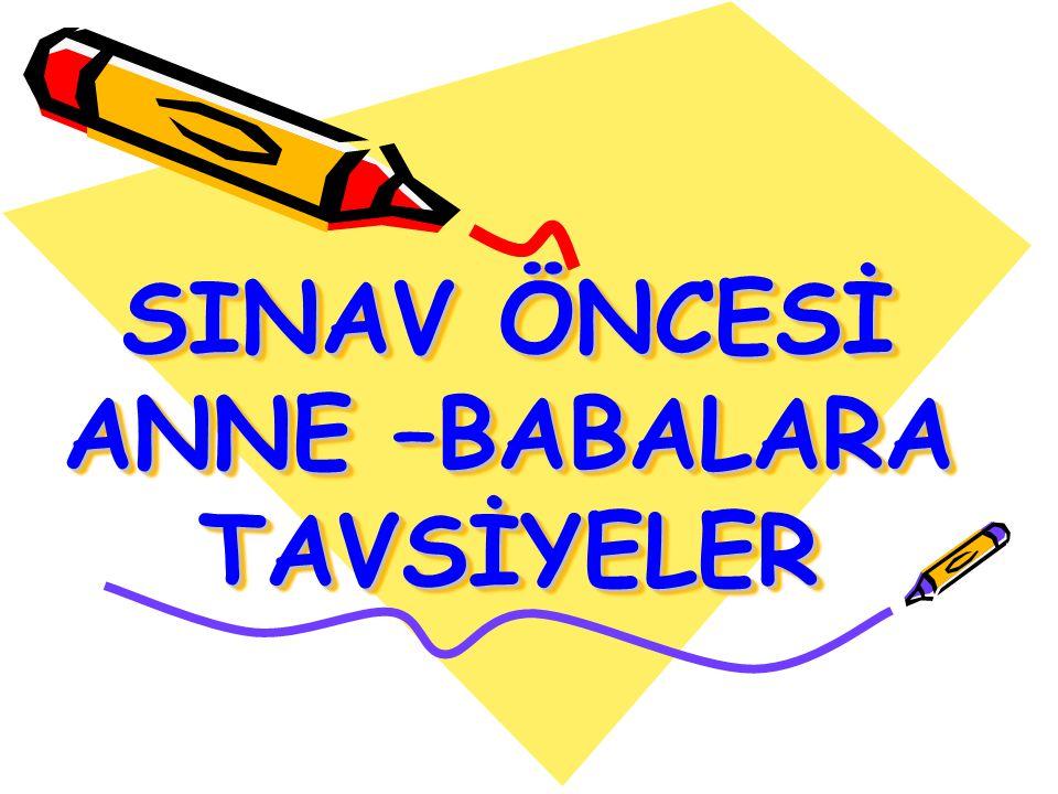 SINAV ÖNCESİ ANNE –BABALARA TAVSİYELER