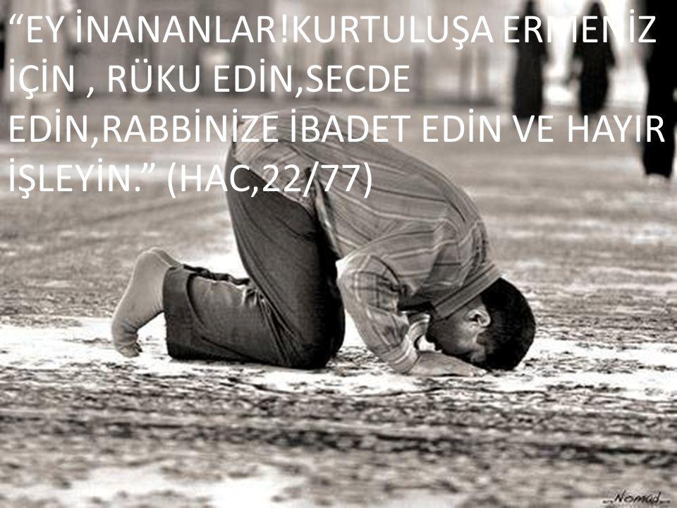 """""""EY İNANANLAR!KURTULUŞA ERMENİZ İÇİN, RÜKU EDİN,SECDE EDİN,RABBİNİZE İBADET EDİN VE HAYIR İŞLEYİN."""" (HAC,22/77)"""