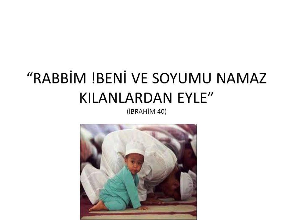 """""""RABBİM !BENİ VE SOYUMU NAMAZ KILANLARDAN EYLE"""" (İBRAHİM 40)"""
