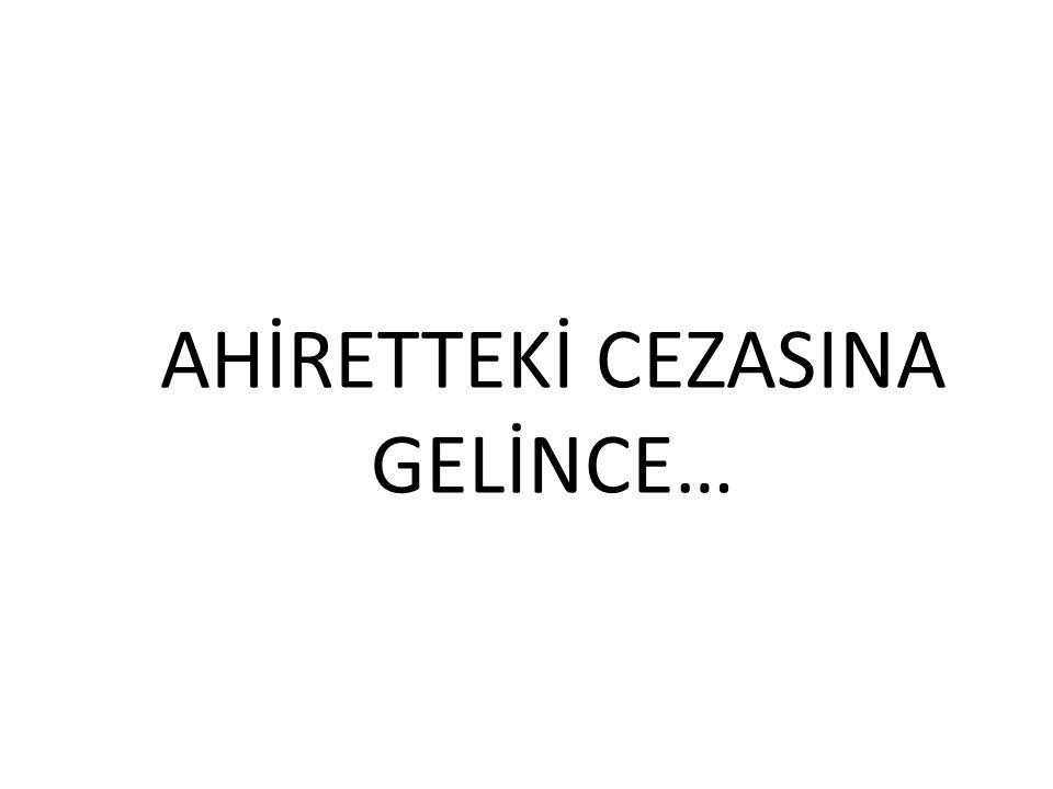 AHİRETTEKİ CEZASINA GELİNCE…