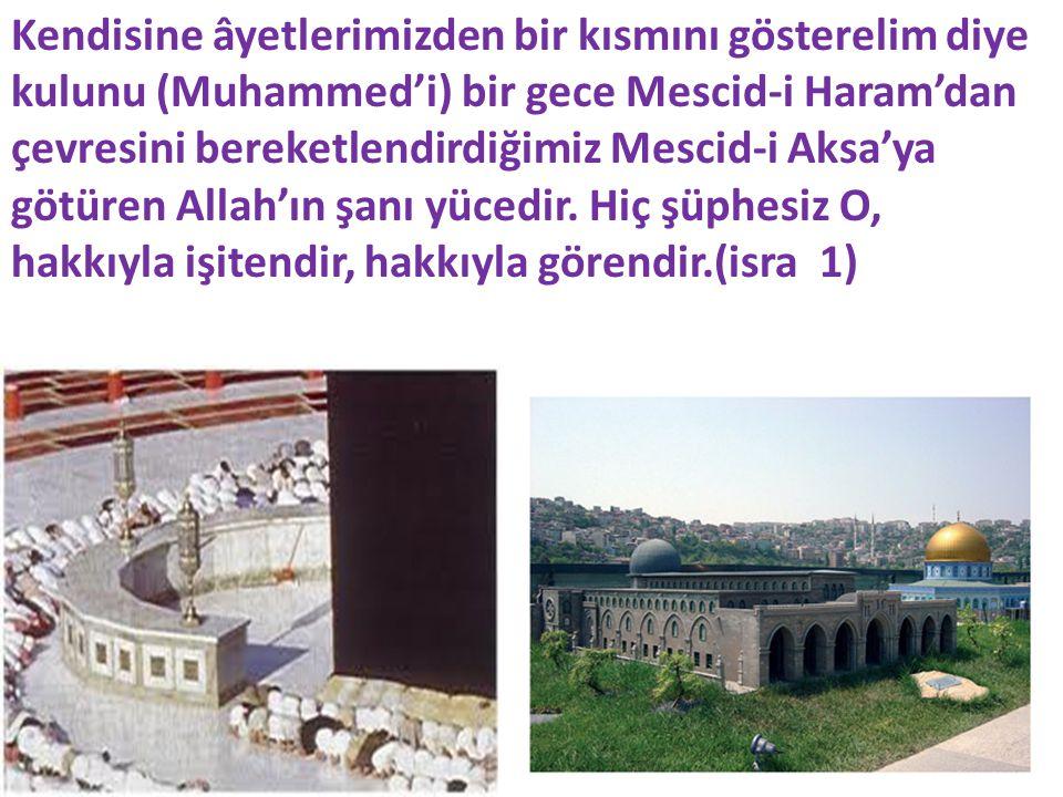 Kendisine âyetlerimizden bir kısmını gösterelim diye kulunu (Muhammed'i) bir gece Mescid-i Haram'dan çevresini bereketlendirdiğimiz Mescid-i Aksa'ya g