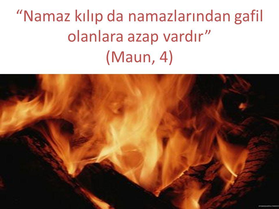 """""""Namaz kılıp da namazlarından gafil olanlara azap vardır"""" (Maun, 4)"""