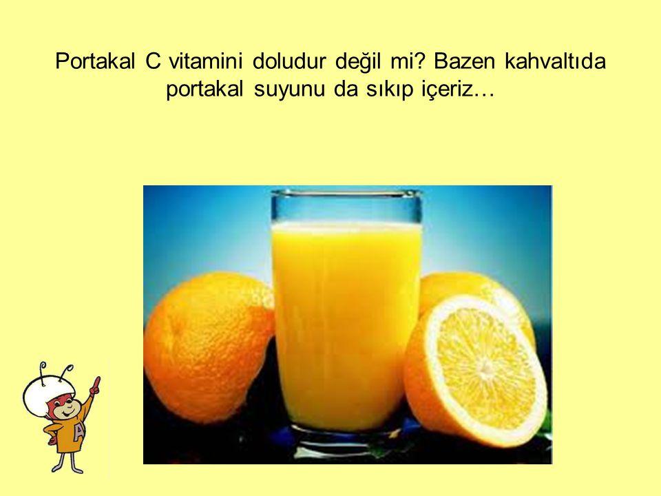 Hangi resim C vitamini ile doludur? Peynir mi? Portakal suyu mu? Zeytin mi?