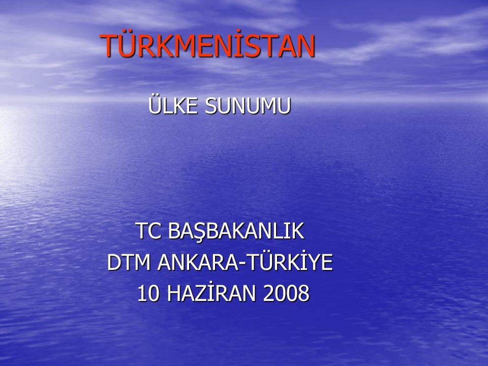 TÜRKMENİSTAN ÜLKE SUNUMU TC BAŞBAKANLIK DTM ANKARA-TÜRKİYE 10 HAZİRAN 2008 10 HAZİRAN 2008