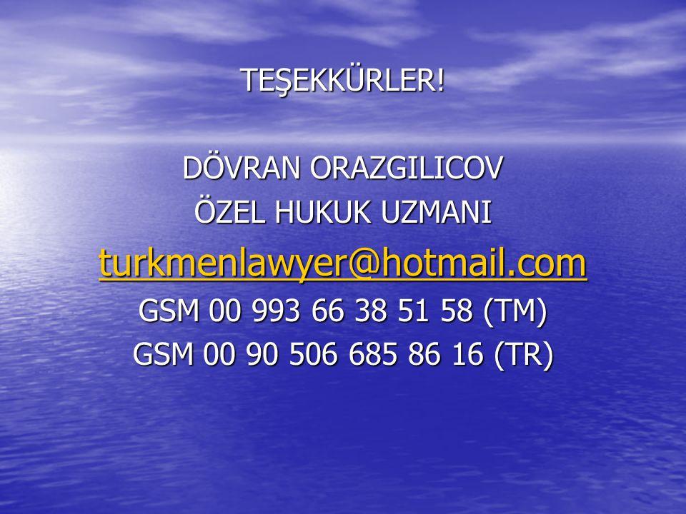 TEŞEKKÜRLER! DÖVRAN ORAZGILICOV ÖZEL HUKUK UZMANI turkmenlawyer@hotmail.com GSM 00 993 66 38 51 58 (TM) GSM 00 90 506 685 86 16 (TR)