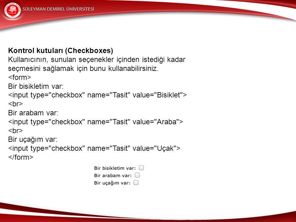 Kontrol kutuları (Checkboxes) Kullanıcının, sunulan seçenekler içinden istediği kadar seçmesini sağlamak için bunu kullanabilirsiniz.