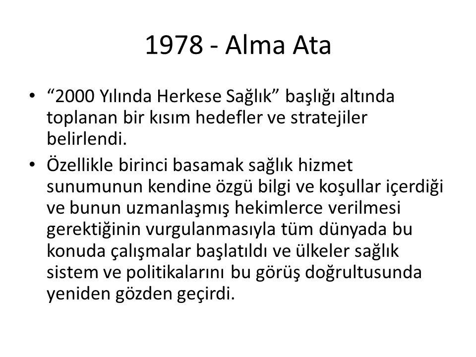 """1978 - Alma Ata """"2000 Yılında Herkese Sağlık"""" başlığı altında toplanan bir kısım hedefler ve stratejiler belirlendi. Özellikle birinci basamak sağlık"""