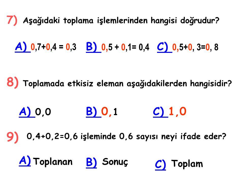 0,10,20,30,40 5) Sayı doğrusunda yapılan işlemi matematiksel olarak ifade ediniz. A) A) 0,4+0,1=5 B) B) 0, 2+0,2=0,4 C) C) 0,1+0,3=0,4 6) Banu'nun ceb