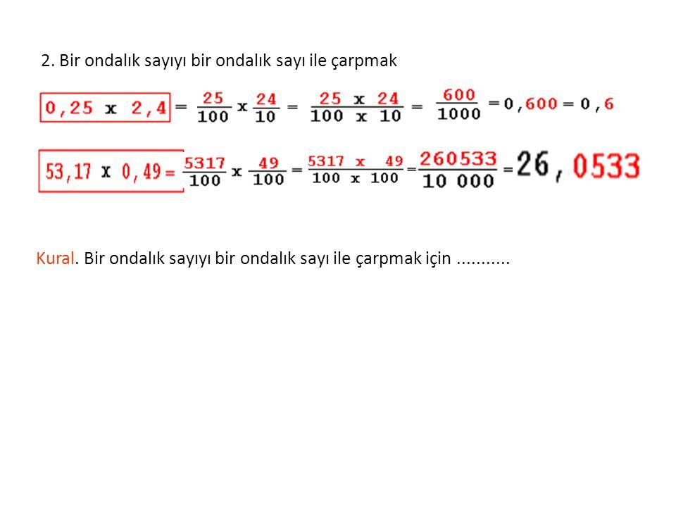 1.Bir Ondalık Sayıyı bir Tamsayı ile çarpmak ONDALIK KESİRLERDE ÇARPMA 0,79 x 15 Kural. Bir ondalık sayıyı bir tamsayı ile çarpmak için............