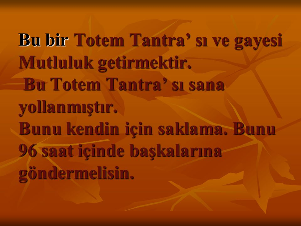 Bu bir Totem Tantra' sı ve gayesi Mutluluk getirmektir.