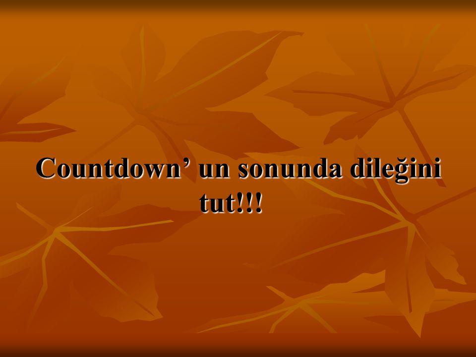 Countdown' un sonunda dileğini tut!!! Countdown' un sonunda dileğini tut!!!
