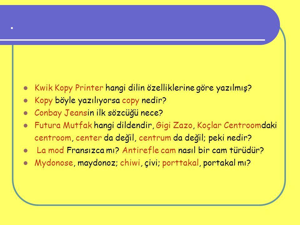 . Kwik Kopy Printer hangi dilin özelliklerine göre yazılmış? Kopy böyle yazılıyorsa copy nedir? Conbay Jeansin ilk sözcüğü nece? Futura Mutfak hangi d