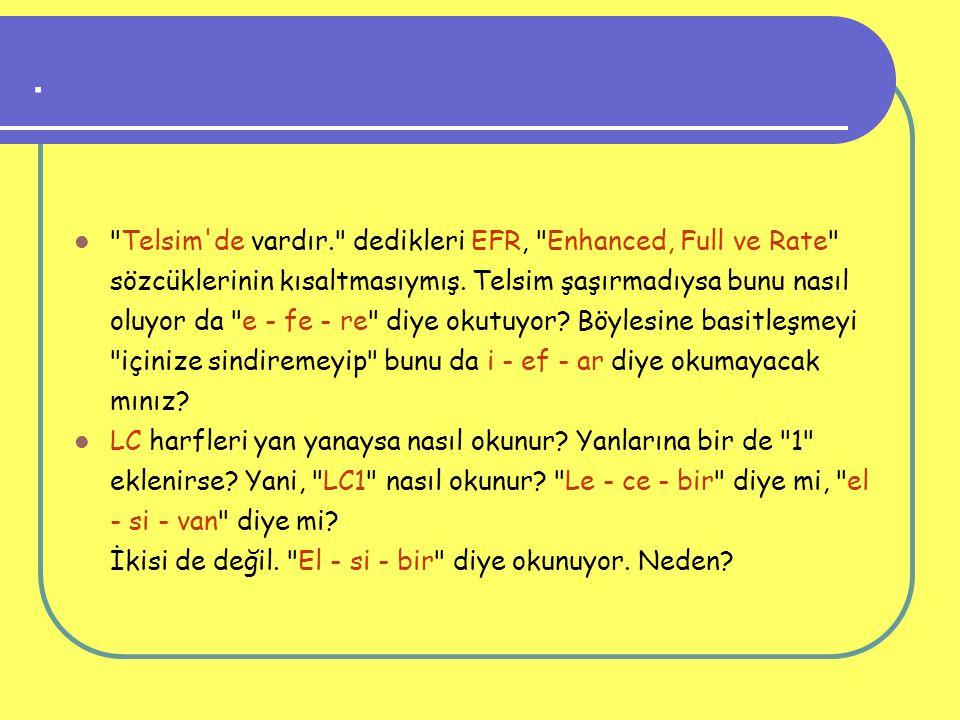 Telsim de vardır. dedikleri EFR, Enhanced, Full ve Rate sözcüklerinin kısaltmasıymış.