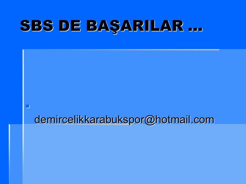 SBS DE BAŞARILAR … SBS DE BAŞARILAR …  demircelikkarabukspor@hotmail.com