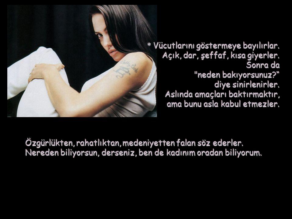 * Kadınlar bütün ilişkilerinde hesap kitap içindedirler. Asla şeffaf değildirler. Hoşlanırlar, Hoşlanırlar, hoşlanmaz gibi davranırlar, isterler, iste
