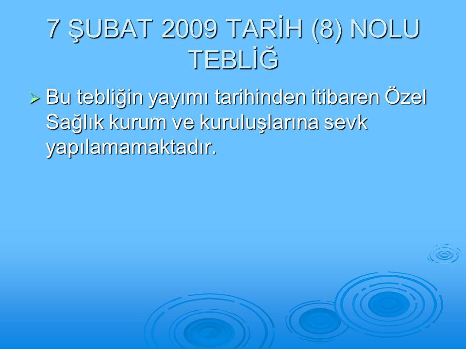 7 ŞUBAT 2009 TARİH (8) NOLU TEBLİĞ  Bu tebliğin yayımı tarihinden itibaren Özel Sağlık kurum ve kuruluşlarına sevk yapılamamaktadır.