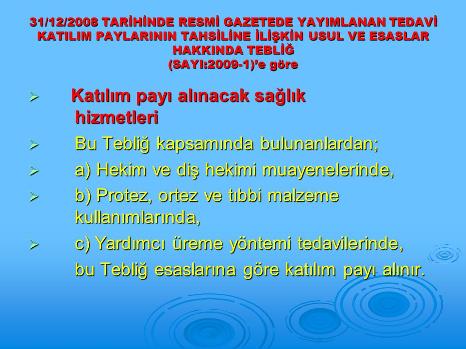 31/12/2008 TARİHİNDE RESMİ GAZETEDE YAYIMLANAN TEDAVİ KATILIM PAYLARININ TAHSİLİNE İLİŞKİN USUL VE ESASLAR HAKKINDA TEBLİĞ (SAYI:2009-1)'e göre  Katı