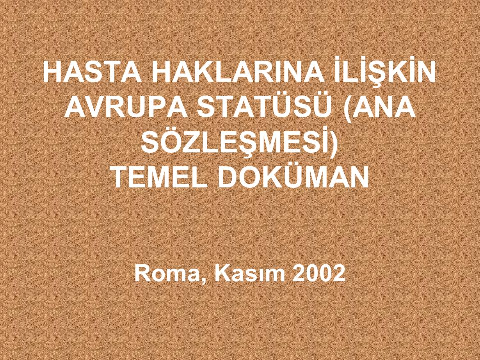 HASTA HAKLARINA İLİŞKİN AVRUPA STATÜSÜ (ANA SÖZLEŞMESİ) TEMEL DOKÜMAN Roma, Kasım 2002