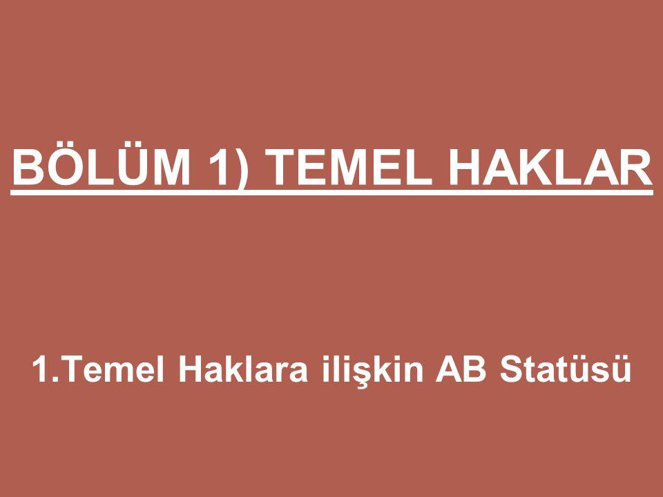 BÖLÜM 1) TEMEL HAKLAR 1.Temel Haklara ilişkin AB Statüsü