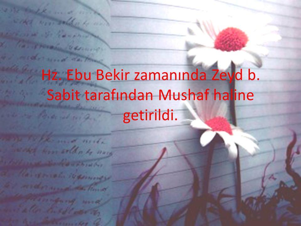 Hz. Ebu Bekir zamanında Zeyd b. Sabit tarafından Mushaf haline getirildi.