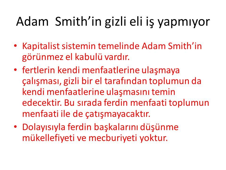 Adam Smith'in gizli eli iş yapmıyor Kapitalist sistemin temelinde Adam Smith'in görünmez el kabulü vardır. fertlerin kendi menfaatlerine ulaşmaya çalı