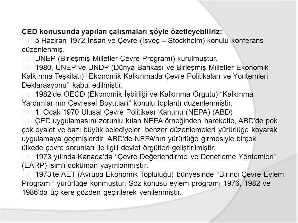 ÇED konusunda yapılan çalışmaları şöyle özetleyebiliriz: 5 Haziran 1972 İnsan ve Çevre (İsveç – Stockholm) konulu konferans düzenlenmiş. UNEP (Birleşm