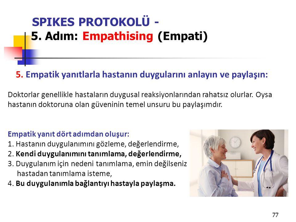 5. Empatik yanıtlarla hastanın duygularını anlayın ve paylaşın: SPIKES PROTOKOLÜ - 5. Adım: Empathising (Empati) Doktorlar genellikle hastaların duygu