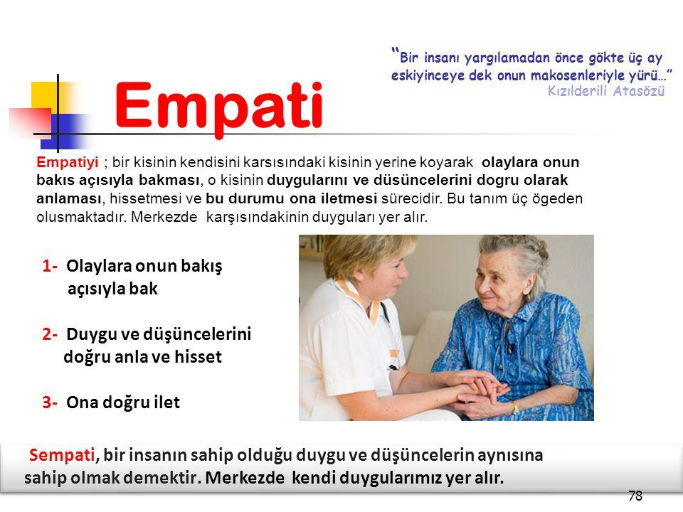 Empatiyi ; bir kisinin kendisini karsısındaki kisinin yerine koyarak olaylara onun bakıs açısıyla bakması, o kisinin duygularını ve düsüncelerini dogr