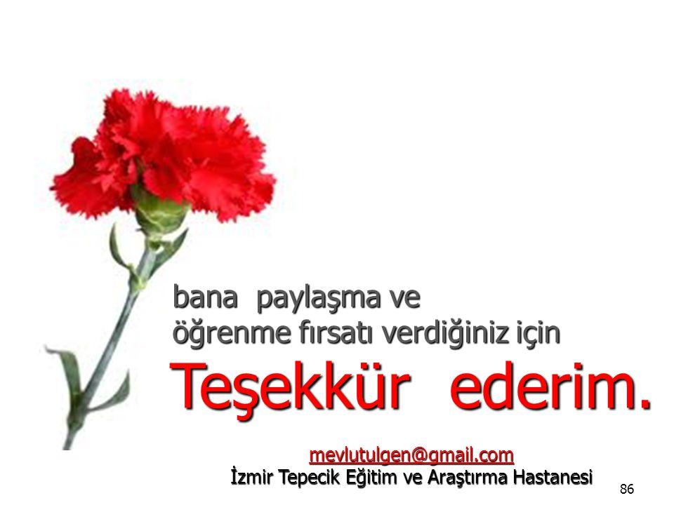 86 Teşekkür ederim. mevlutulgen@gmail.com mevlutulgen@gmail.com İzmir Tepecik Eğitim ve Araştırma Hastanesi mevlutulgen@gmail.com bana paylaşma ve öğr