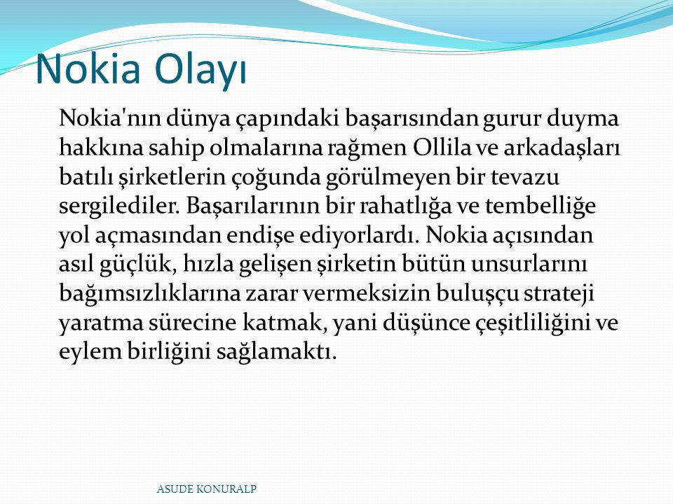 Nokia Olayı Nokia'nın dünya çapındaki başarısından gurur duyma hakkına sahip olmalarına rağmen Ollila ve arkadaşları batılı şirketlerin çoğunda görülm