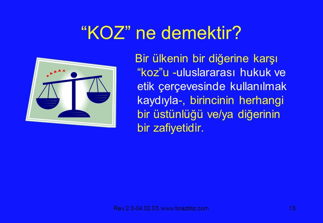 """Rev.2.0-04.02.03, www.tinaztitiz.com13 """"KOZ"""" ne demektir? Bir ülkenin bir diğerine karşı """"koz""""u -uluslararası hukuk ve etik çerçevesinde kullanılmak k"""