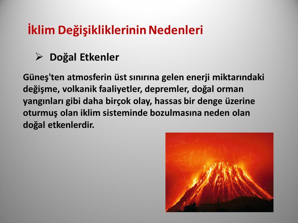 İklim Değişikliklerinin Nedenleri  Doğal Etkenler Güneş'ten atmosferin üst sınırına gelen enerji miktarındaki değişme, volkanik faaliyetler, depremle