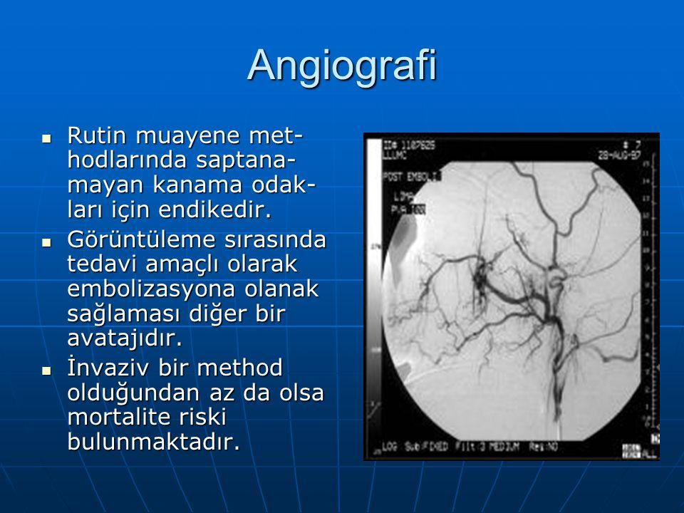 Angiografi Rutin muayene met- hodlarında saptana- mayan kanama odak- ları için endikedir. Rutin muayene met- hodlarında saptana- mayan kanama odak- la