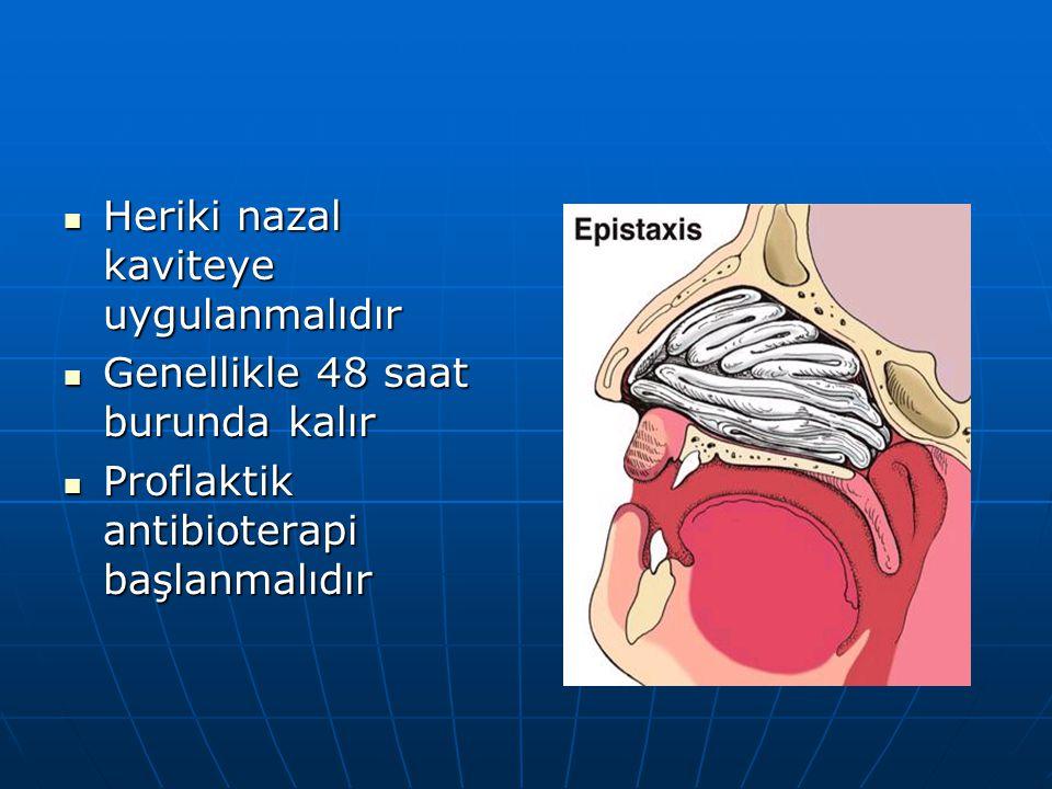Heriki nazal kaviteye uygulanmalıdır Heriki nazal kaviteye uygulanmalıdır Genellikle 48 saat burunda kalır Genellikle 48 saat burunda kalır Proflaktik antibioterapi başlanmalıdır Proflaktik antibioterapi başlanmalıdır