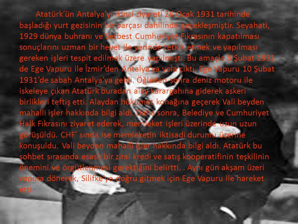 Atatürk'ün Antalya'yı ikinci ziyareti 26 Ocak 1931 tarihinde başladığı yurt gezisinin bir parçası dahilinde geçekleşmiştir.