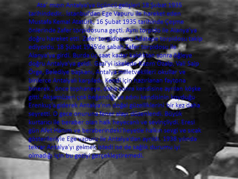 Ata' mızın Antalya'ya üçüncü gelişleri 18 Şubat 1935 tarihindedir..