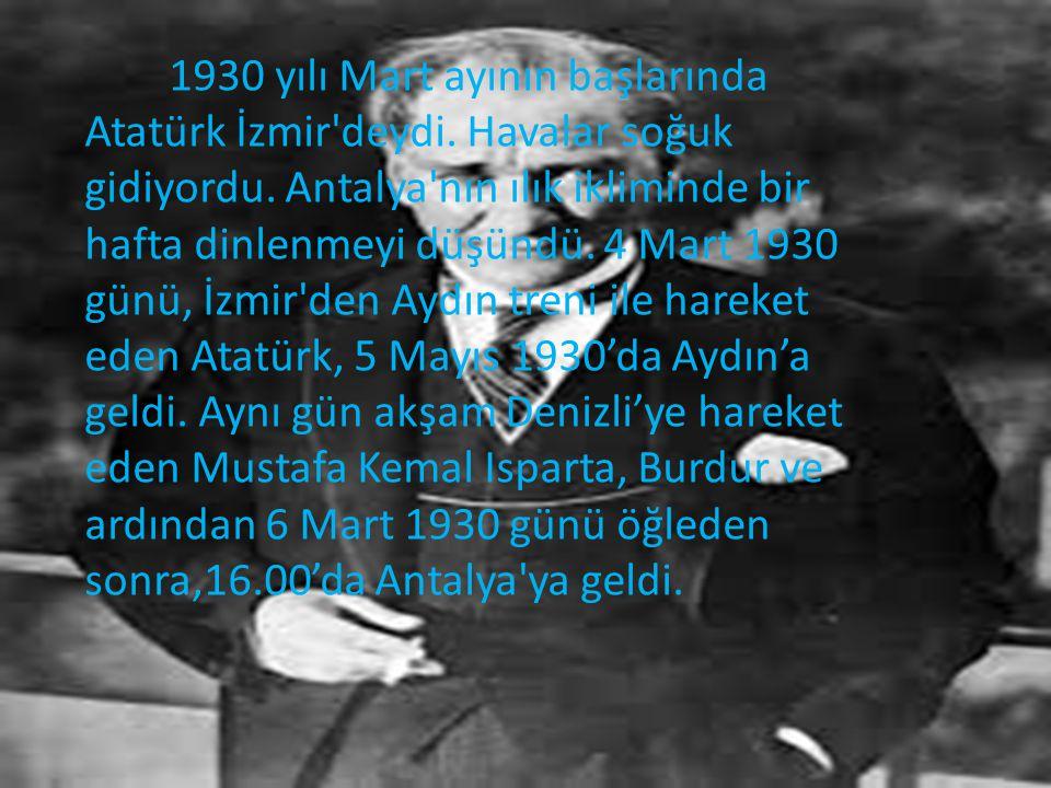 1930 yılı Mart ayının başlarında Atatürk İzmir deydi.