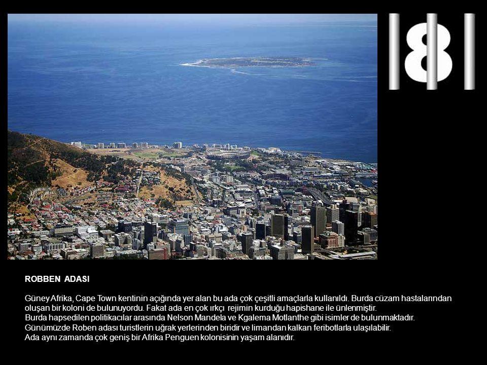 ROBBEN ADASI Güney Afrika, Cape Town kentinin açığında yer alan bu ada çok çeşitli amaçlarla kullanıldı. Burda cüzam hastalarından oluşan bir koloni d