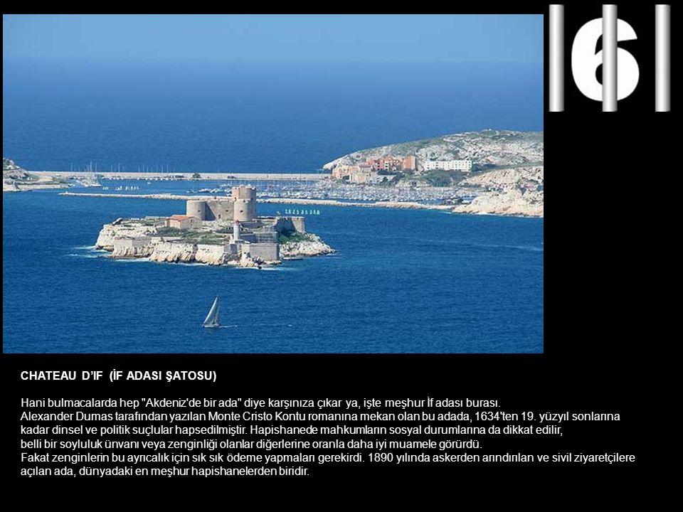CHATEAU D'IF (İF ADASI ŞATOSU) Hani bulmacalarda hep Akdeniz de bir ada diye karşınıza çıkar ya, işte meşhur İf adası burası.