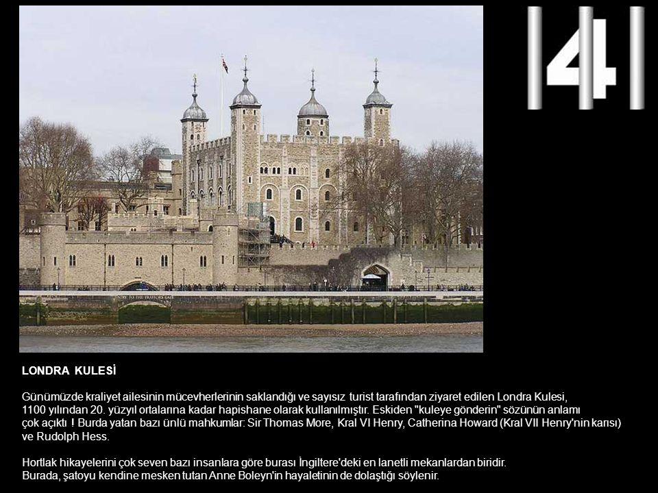 LONDRA KULESİ Günümüzde kraliyet ailesinin mücevherlerinin saklandığı ve sayısız turist tarafından ziyaret edilen Londra Kulesi, 1100 yılından 20. yüz