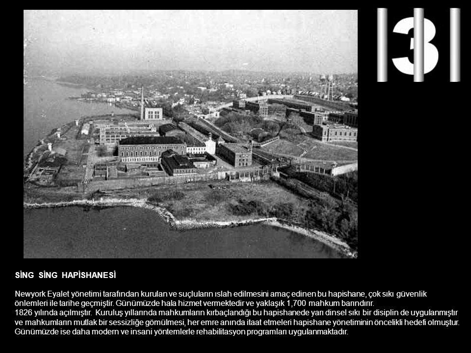 SİNG SİNG HAPİSHANESİ Newyork Eyalet yönetimi tarafından kurulan ve suçluların ıslah edilmesini amaç edinen bu hapishane, çok sıkı güvenlik önlemleri ile tarihe geçmiştir.