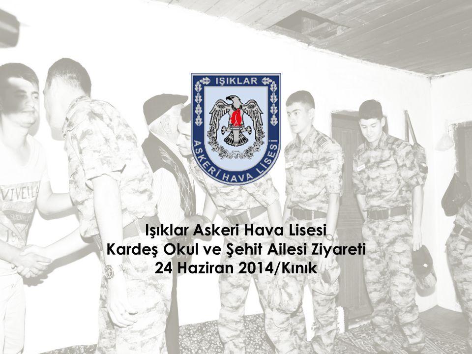 Işıklar Askeri Hava Lisesi Kardeş Okul ve Şehit Ailesi Ziyareti 24 Haziran 2014/Kınık